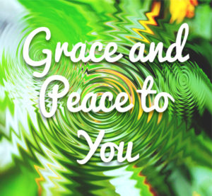 Grace and Peace to You!